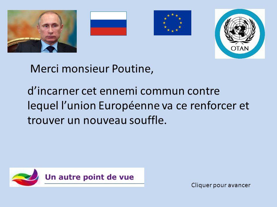 Merci monsieur Poutine Cliquer pour avancer d'avoir réveillé en nous l'idée que l'OTAN était toujours d'actualité. D'avoir fait réaliser aux USA qu'il