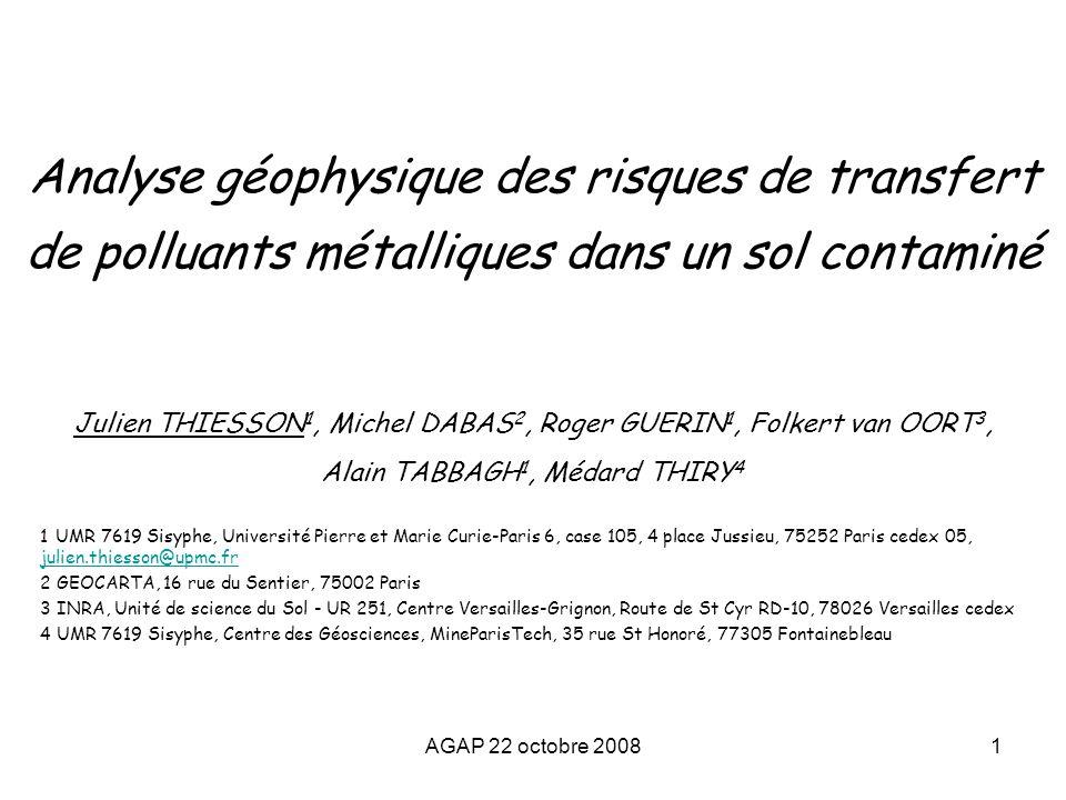 AGAP 22 octobre 20081 Analyse géophysique des risques de transfert de polluants métalliques dans un sol contaminé Julien THIESSON 1, Michel DABAS 2, R