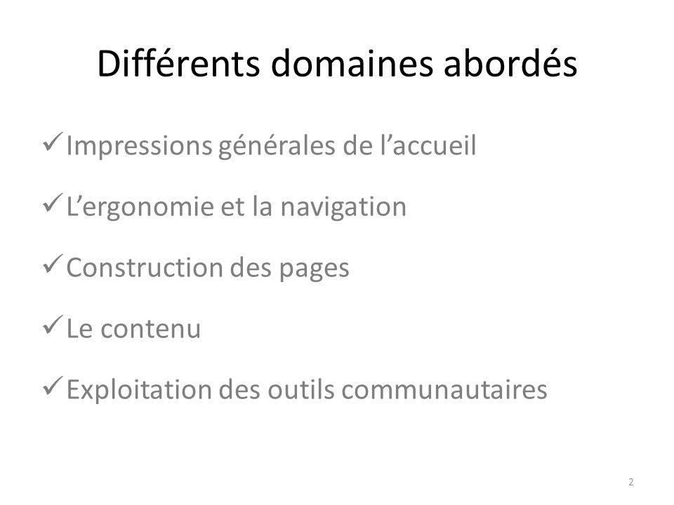 Différents domaines abordés Impressions générales de l'accueil L'ergonomie et la navigation Construction des pages Le contenu Exploitation des outils communautaires 2