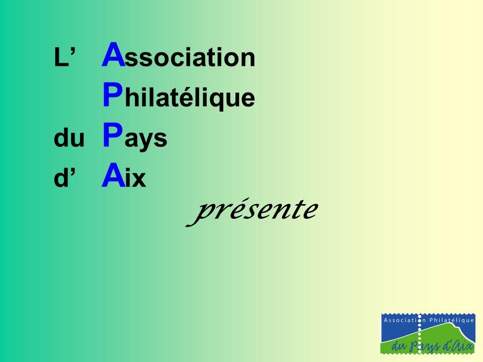 L' A ssociation P hilatélique du P ays d' A ix présente