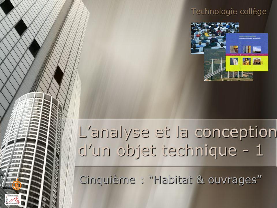 """L'analyse et la conception d'un objet technique - 1 Cinquième : """"Habitat & ouvrages"""" Technologie collège"""
