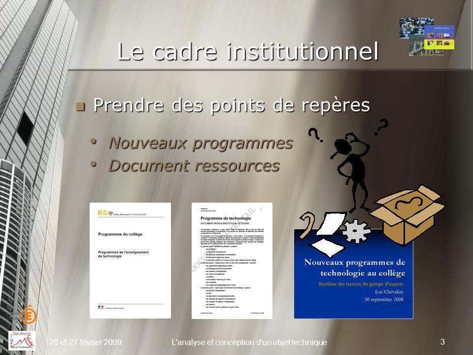 Le cadre institutionnel Nouveaux programmes Nouveaux programmes Document ressources Document ressources 26 et 27 février 2009L'analyse et conception d