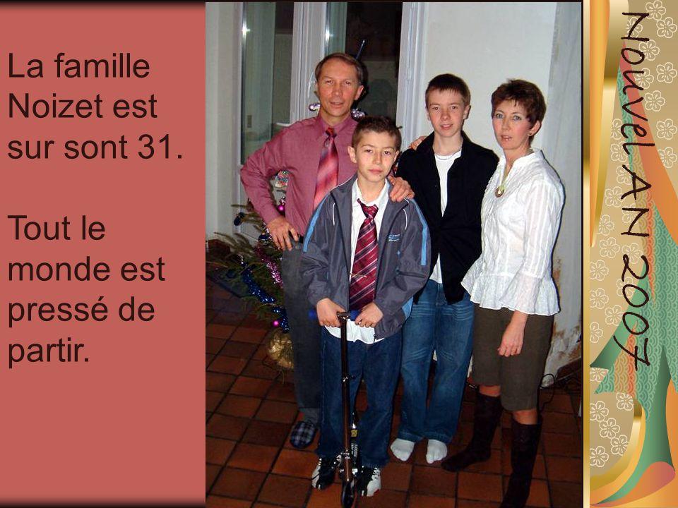 Nouvel AN 2007 La famille Noizet est sur sont 31. Tout le monde est pressé de partir.