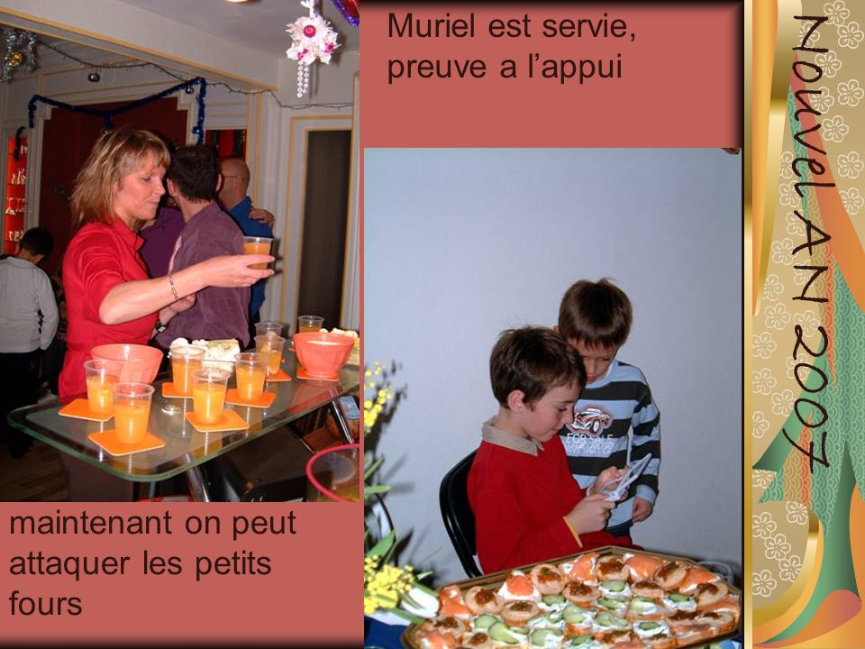 Muriel est servie, preuve a l'appui Nouvel AN 2007 maintenant on peut attaquer les petits fours