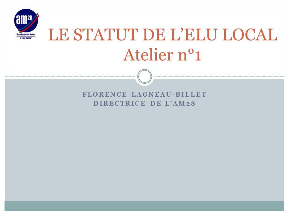 FLORENCE LAGNEAU-BILLET DIRECTRICE DE L'AM28 LE STATUT DE L'ELU LOCAL Atelier n°1