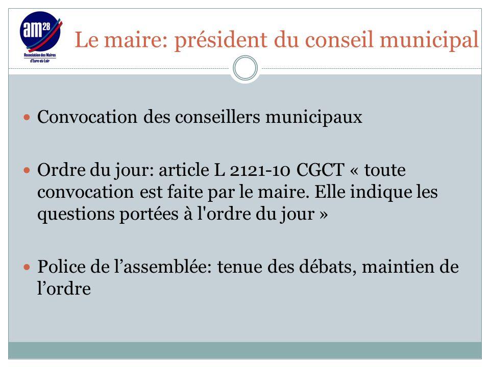 Le maire: président du conseil municipal Convocation des conseillers municipaux Ordre du jour: article L 2121-10 CGCT « toute convocation est faite pa