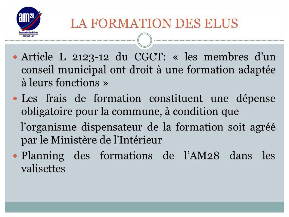 LA FORMATION DES ELUS Article L 2123-12 du CGCT: « les membres d'un conseil municipal ont droit à une formation adaptée à leurs fonctions » Les frais