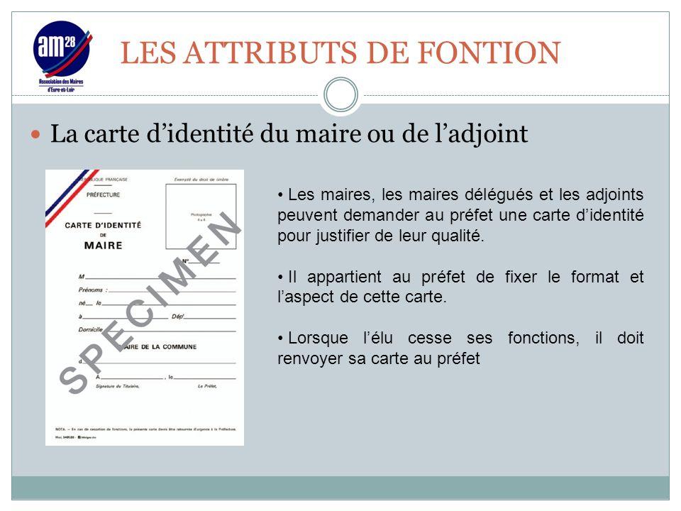 LES ATTRIBUTS DE FONTION La carte d'identité du maire ou de l'adjoint Les maires, les maires délégués et les adjoints peuvent demander au préfet une c