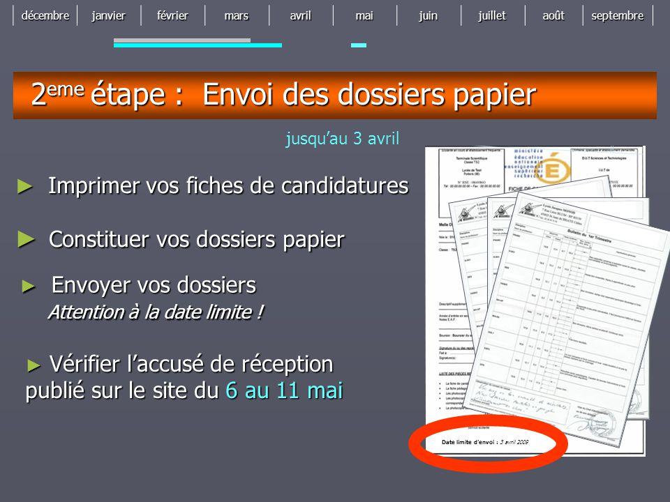 décembrejanvierfévriermarsavrilmaijuinjuilletaoûtseptembre Date limite d'envoi : 3 avril 2009 2 eme étape : Envoi des dossiers papier jusqu'au 3 avril