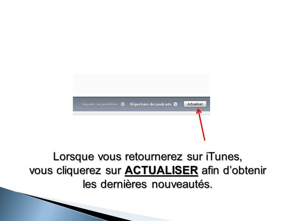 Lorsque vous retournerez sur iTunes, vous cliquerez sur ACTUALISER afin d'obtenir les dernières nouveautés.