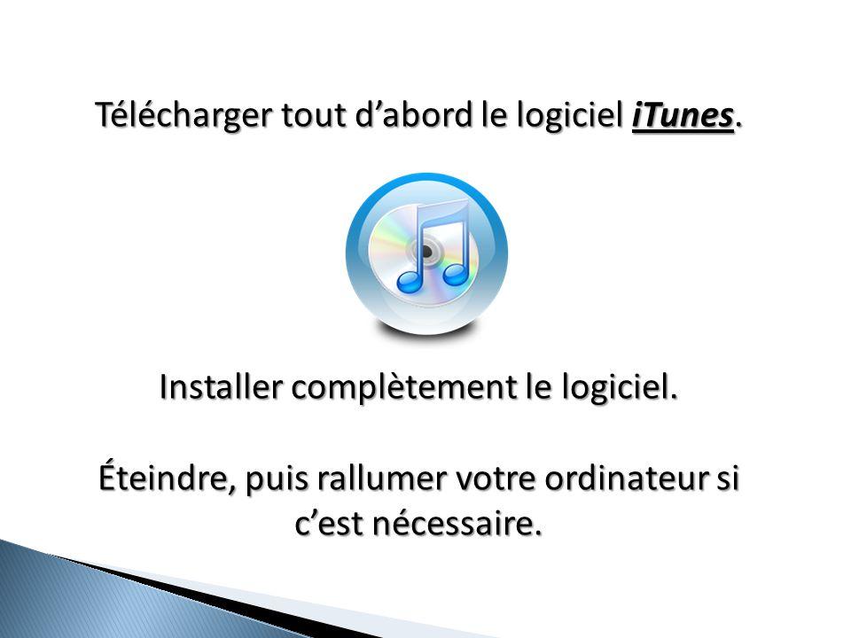Télécharger tout d'abord le logiciel iTunes.Installer complètement le logiciel.