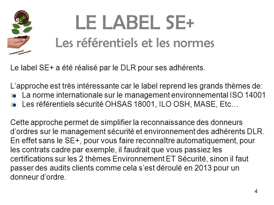 4 LE LABEL SE+ Les référentiels et les normes Le label SE+ a été réalisé par le DLR pour ses adhérents.