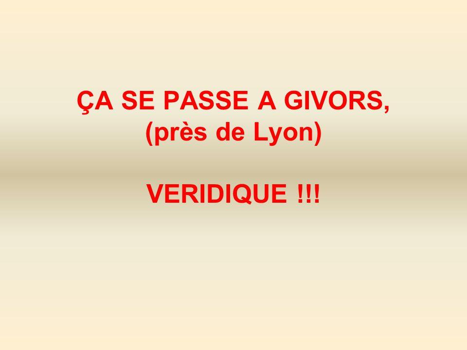 ÇA SE PASSE A GIVORS, (près de Lyon) VERIDIQUE !!!
