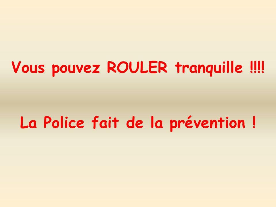 Vous pouvez ROULER tranquille !!!! La Police fait de la prévention !