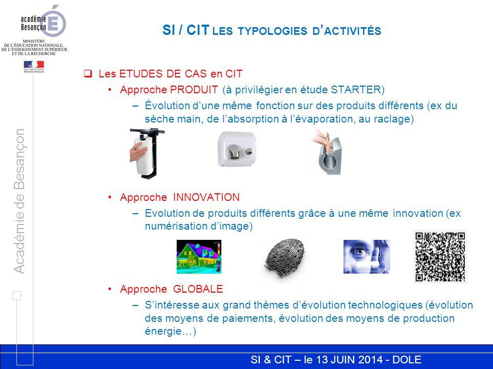 SI & CIT – le 13 JUIN 2014 - DOLE Académie de Besançon SI / CIT LES TYPOLOGIES D ' ACTIVITÉS  Les ETUDES DE CAS en CIT Approche PRODUIT (à privilégie