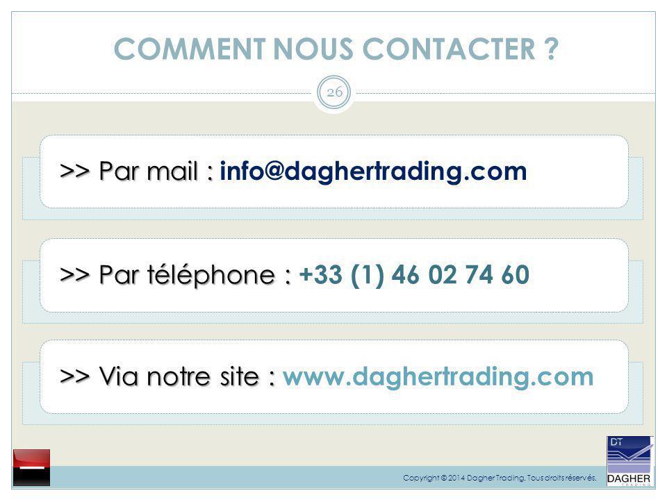 COMMENT NOUS CONTACTER ? 26 >> Par mail : >> Par mail : info@daghertrading.com >> Par téléphone : >> Par téléphone : +33 (1) 46 02 74 60 >> Via notre