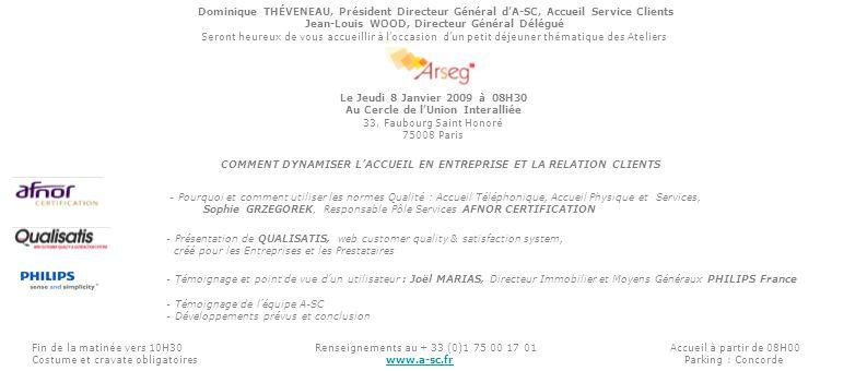 Dominique THÉVENEAU, Président Directeur Général d'A-SC, Accueil Service Clients Jean-Louis WOOD, Directeur Général Délégué Seront heureux de vous acc