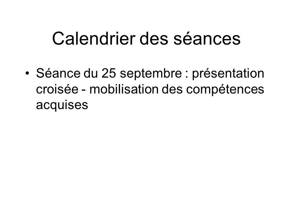 Calendrier des séances Séance du 25 septembre : présentation croisée - mobilisation des compétences acquises
