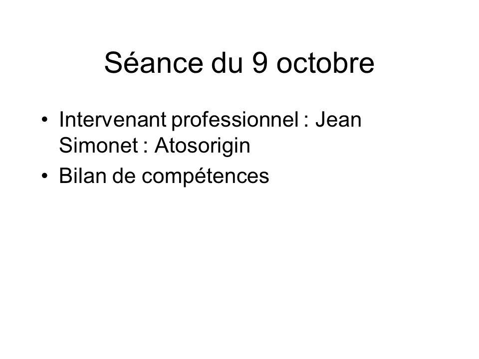 Séance du 9 octobre Intervenant professionnel : Jean Simonet : Atosorigin Bilan de compétences
