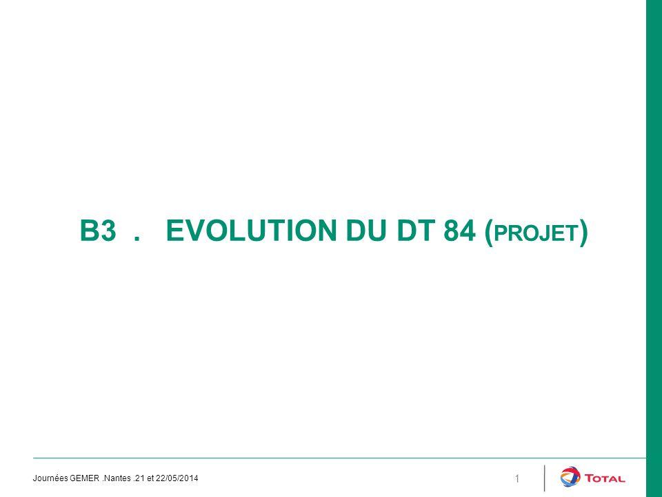 B3. EVOLUTION DU DT 84 ( PROJET ) Journées GEMER.Nantes.21 et 22/05/2014 1