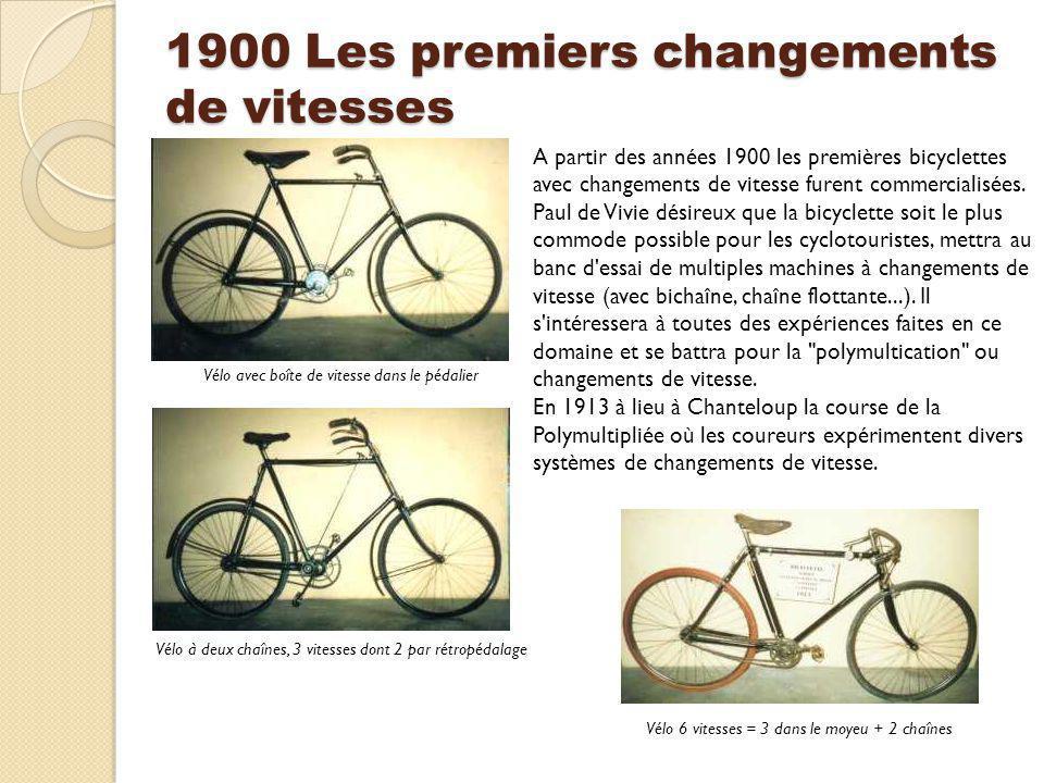 1900 Les premiers changements de vitesses A partir des années 1900 les premières bicyclettes avec changements de vitesse furent commercialisées. Paul