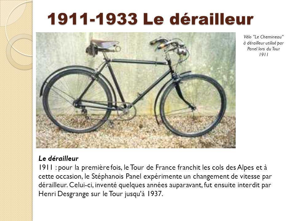 1911-1933 Le dérailleur Le dérailleur 1911 : pour la première fois, le Tour de France franchit les cols des Alpes et à cette occasion, le Stéphanois P
