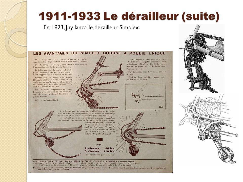 1911-1933 Le dérailleur (suite) En 1923, Juy lança le dérailleur Simplex.