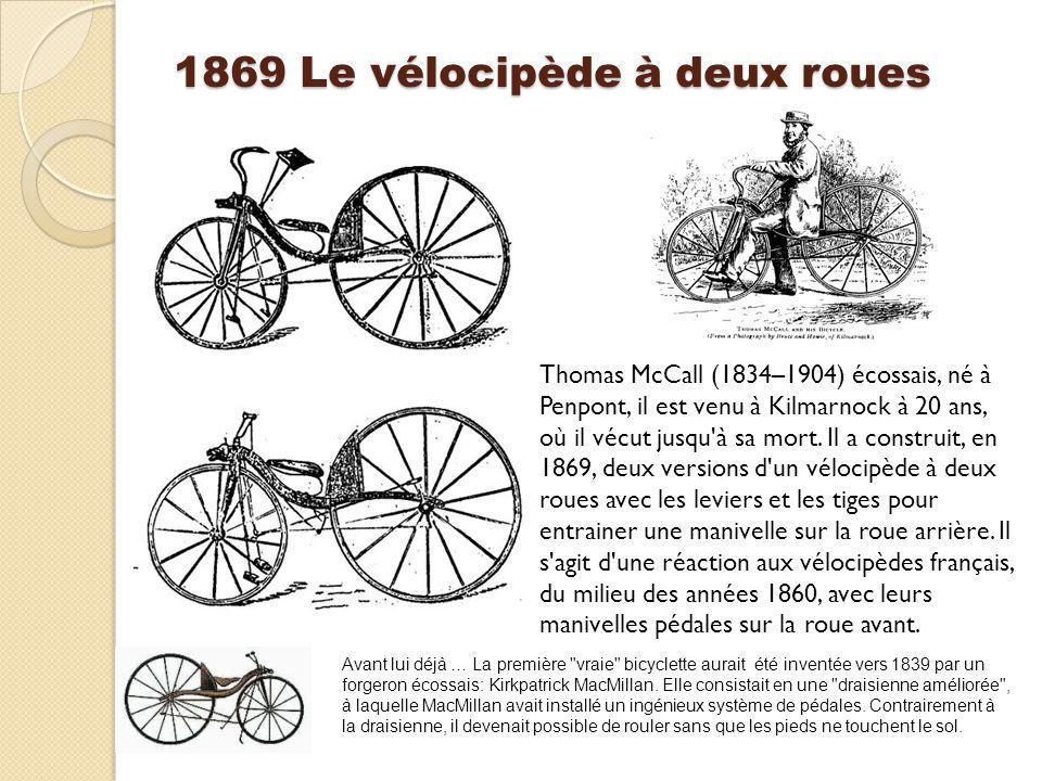 1869 Le vélocipède à deux roues Thomas McCall (1834–1904) écossais, né à Penpont, il est venu à Kilmarnock à 20 ans, où il vécut jusqu'à sa mort. Il a