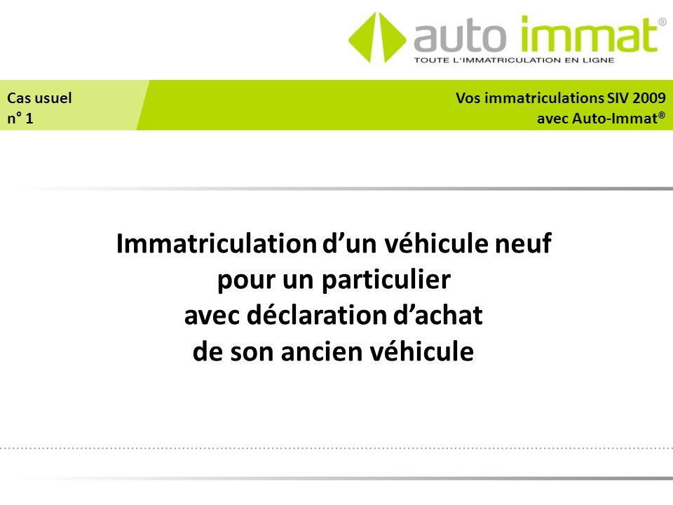 Immatriculation d'un véhicule neuf pour un particulier avec déclaration d'achat de son ancien véhicule Vos immatriculations SIV 2009 avec Auto-Immat®