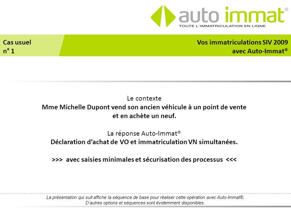 Le contexte Mme Michelle Dupont vend son ancien véhicule à un point de vente et en achète un neuf. La réponse Auto-Immat® Déclaration d'achat de VO et