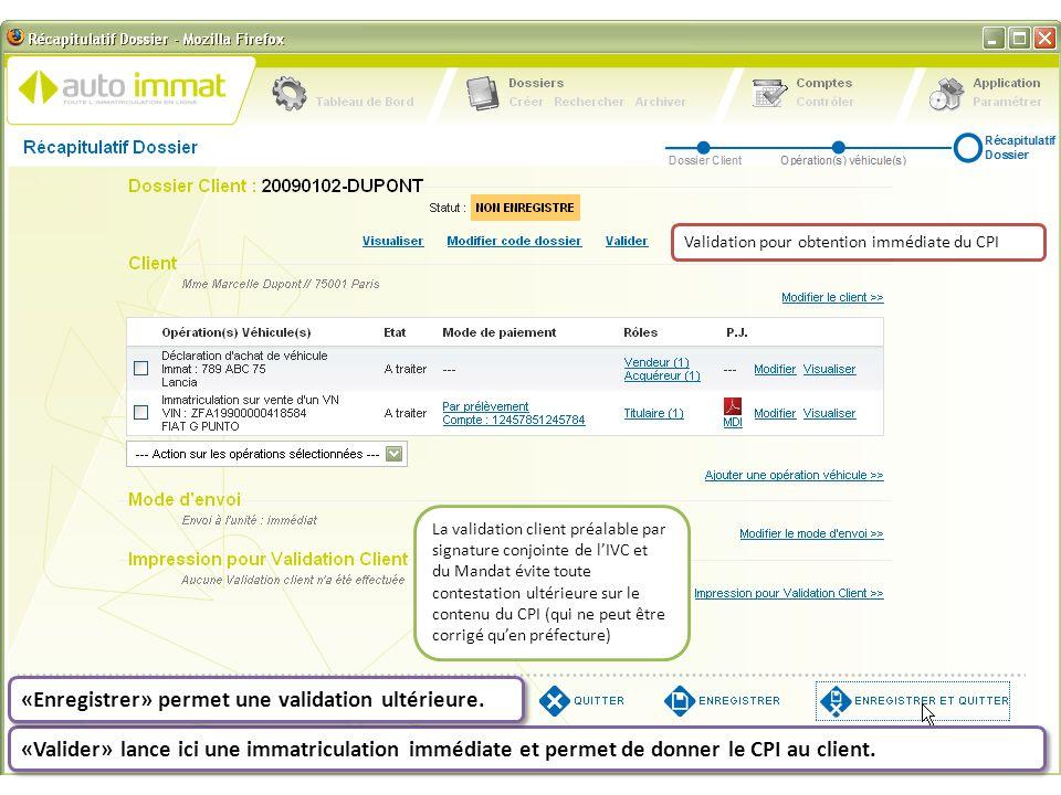 «Valider» lance ici une immatriculation immédiate et permet de donner le CPI au client. «Enregistrer» permet une validation ultérieure. Validation pou