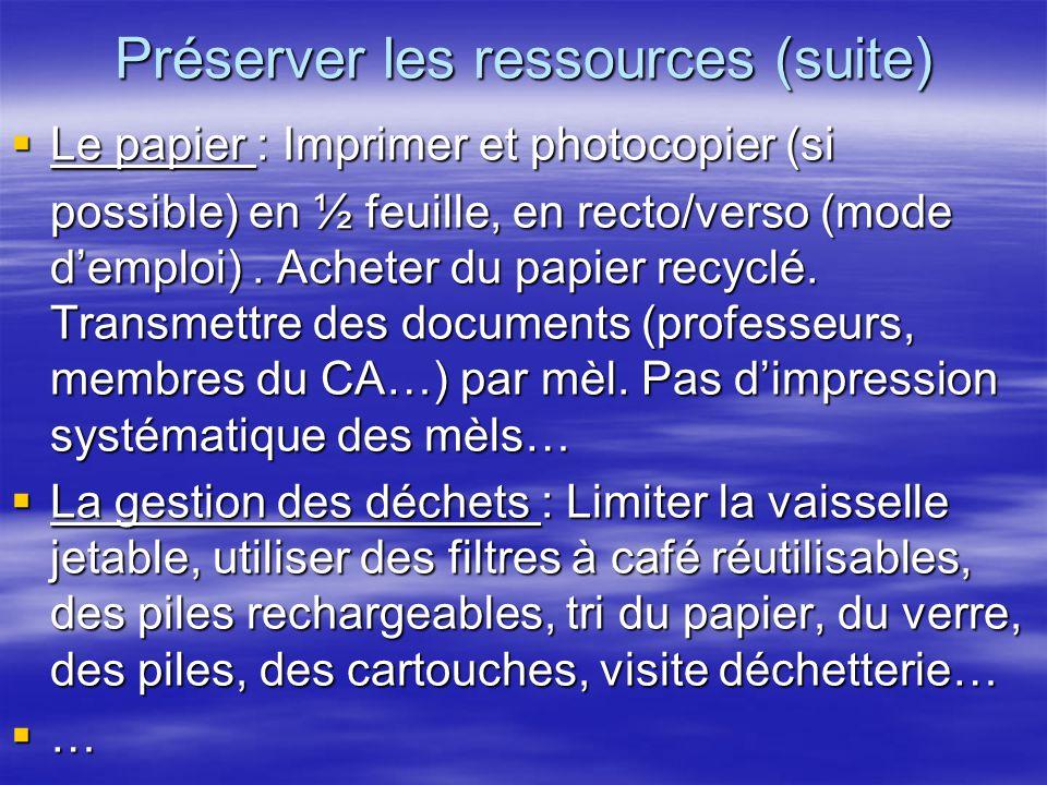 Préserver les ressources (suite)  Le papier : Imprimer et photocopier (si possible) en ½ feuille, en recto/verso (mode d'emploi). Acheter du papier r