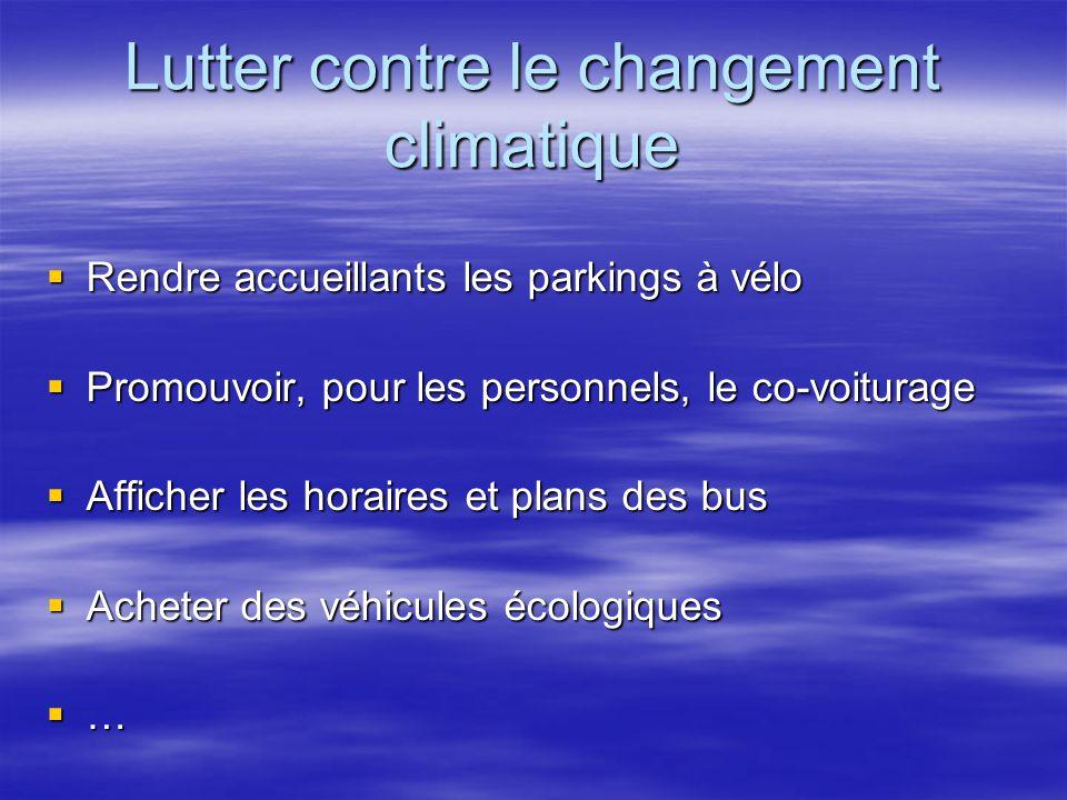 Lutter contre le changement climatique  Rendre accueillants les parkings à vélo  Promouvoir, pour les personnels, le co-voiturage  Afficher les hor