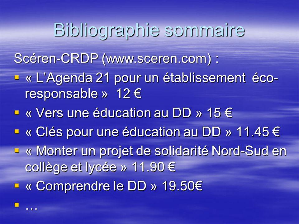 Bibliographie sommaire Scéren-CRDP (www.sceren.com) :  « L'Agenda 21 pour un établissement éco- responsable » 12 €  « Vers une éducation au DD » 15