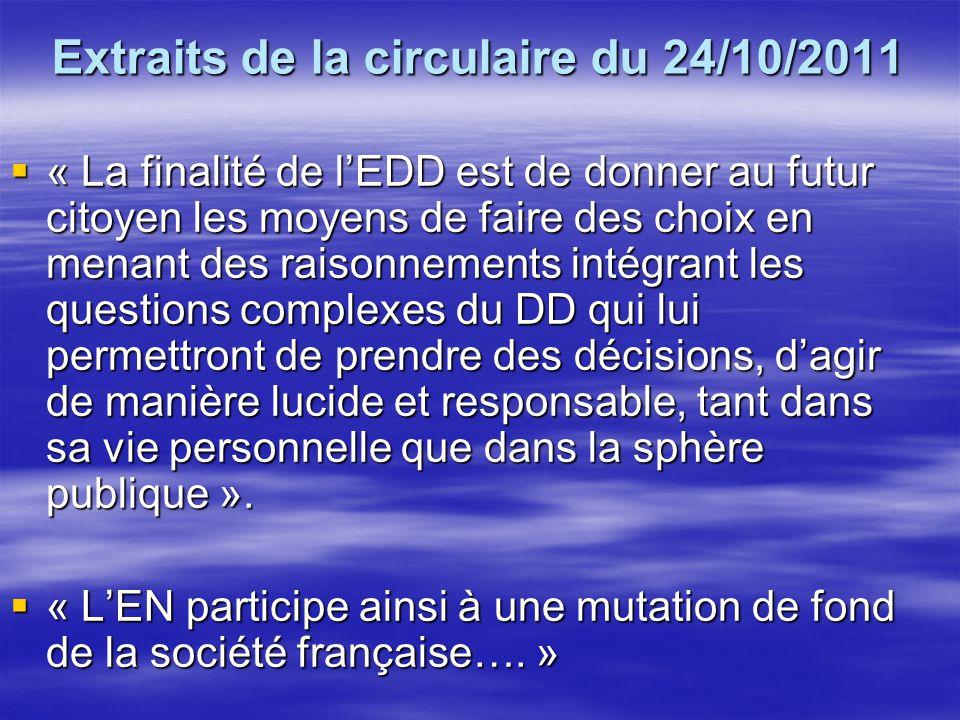 Extraits de la circulaire du 24/10/2011  « La finalité de l'EDD est de donner au futur citoyen les moyens de faire des choix en menant des raisonneme
