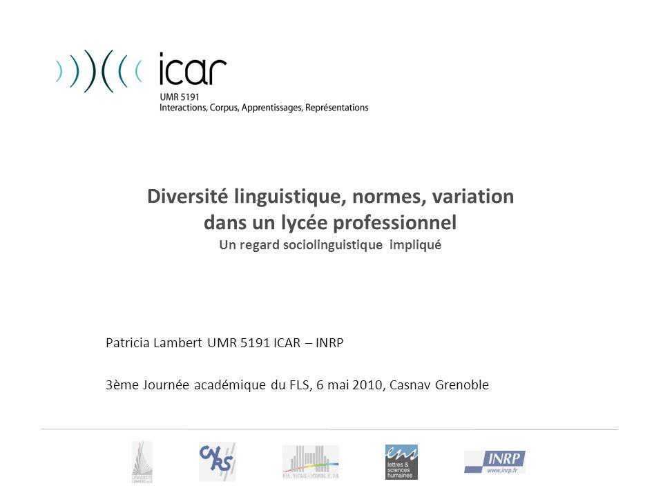 Diversité linguistique, normes, variation dans un lycée professionnel Un regard sociolinguistique impliqué Patricia Lambert UMR 5191 ICAR – INRP 3ème