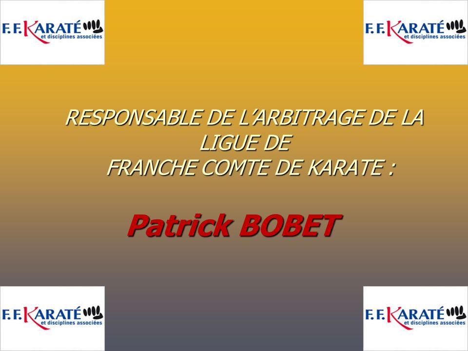 RESPONSABLE DE L'ARBITRAGE DE LA LIGUE DE FRANCHE COMTE DE KARATE : Patrick BOBET