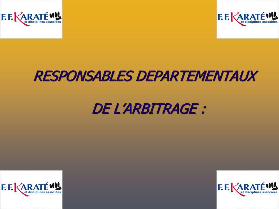 RESPONSABLES DEPARTEMENTAUX DE L'ARBITRAGE : RESPONSABLES DEPARTEMENTAUX DE L'ARBITRAGE :