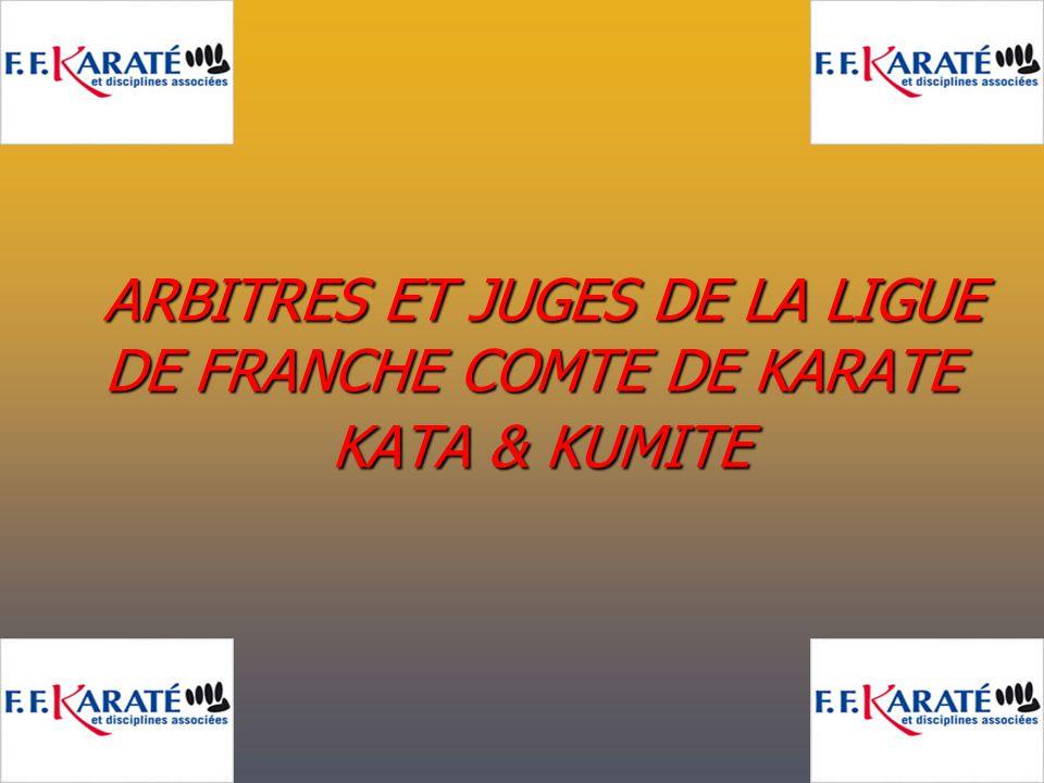ARBITRES ET JUGES DE LA LIGUE DE FRANCHE COMTE DE KARATE KATA & KUMITE ARBITRES ET JUGES DE LA LIGUE DE FRANCHE COMTE DE KARATE KATA & KUMITE