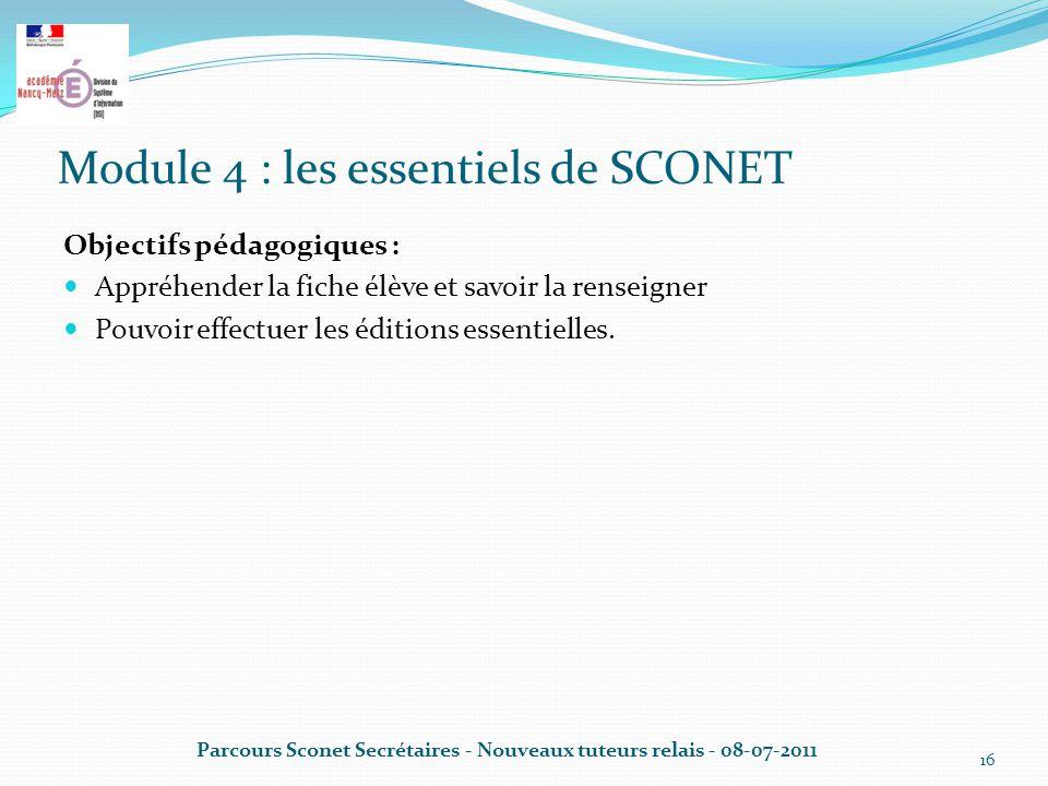 Module 4 : les essentiels de SCONET Objectifs pédagogiques : Appréhender la fiche élève et savoir la renseigner Pouvoir effectuer les éditions essentielles.