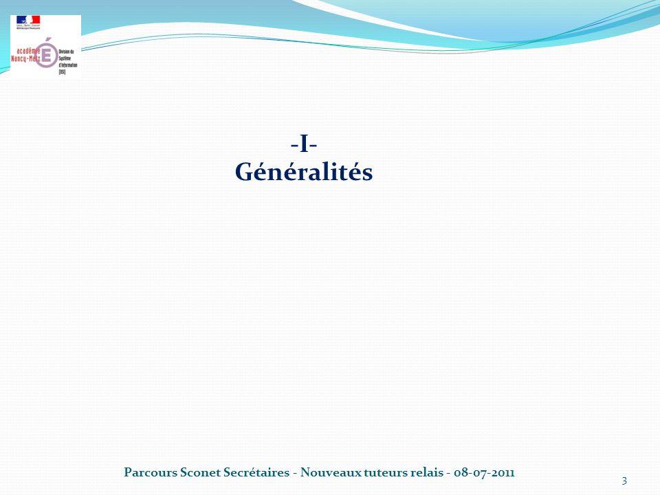 -I- Généralités Parcours Sconet Secrétaires - Nouveaux tuteurs relais - 08-07-2011 3
