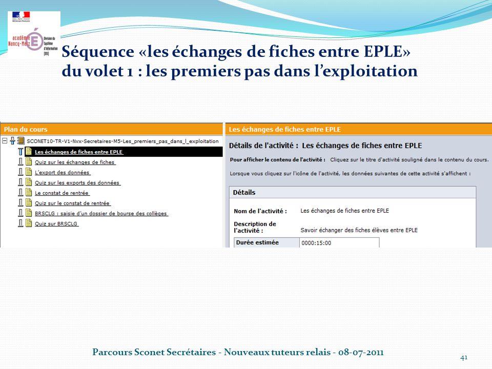 Parcours Sconet Secrétaires - Nouveaux tuteurs relais - 08-07-2011 41 Séquence «les échanges de fiches entre EPLE» du volet 1 : les premiers pas dans l'exploitation