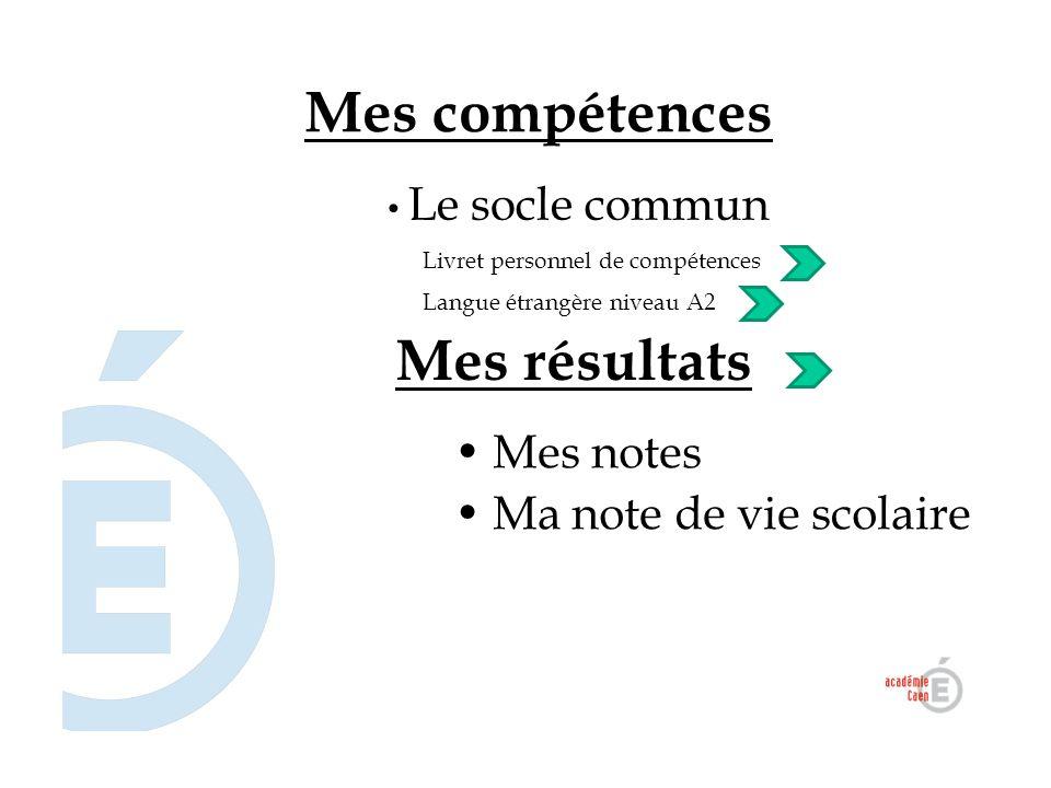 Mes notes Ma note de vie scolaire Mes compétences Mes résultats Le socle commun Livret personnel de compétences Langue étrangère niveau A2