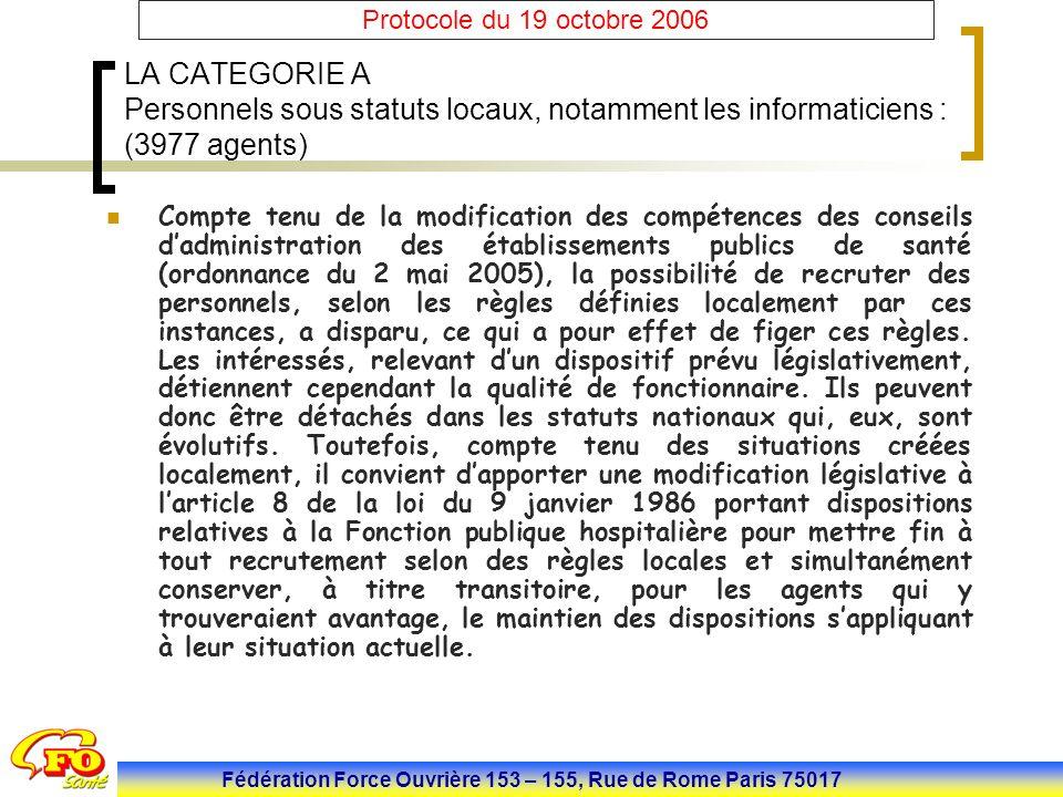 Fédération Force Ouvrière 153 – 155, Rue de Rome Paris 75017 Protocole du 19 octobre 2006 LA CATEGORIE A Personnels sous statuts locaux, notamment les