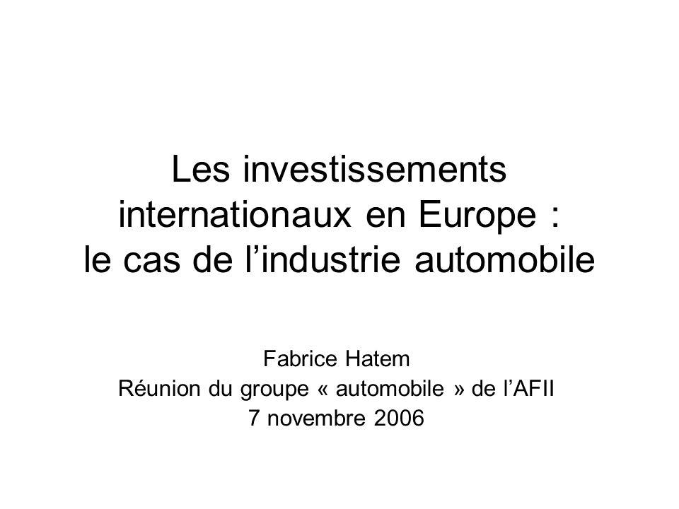 Les investissements internationaux en Europe : le cas de l'industrie automobile Fabrice Hatem Réunion du groupe « automobile » de l'AFII 7 novembre 20
