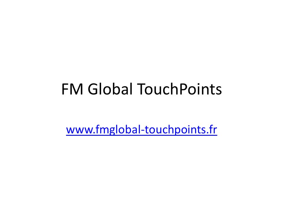 FM Global TouchPoints www.fmglobal-touchpoints.fr
