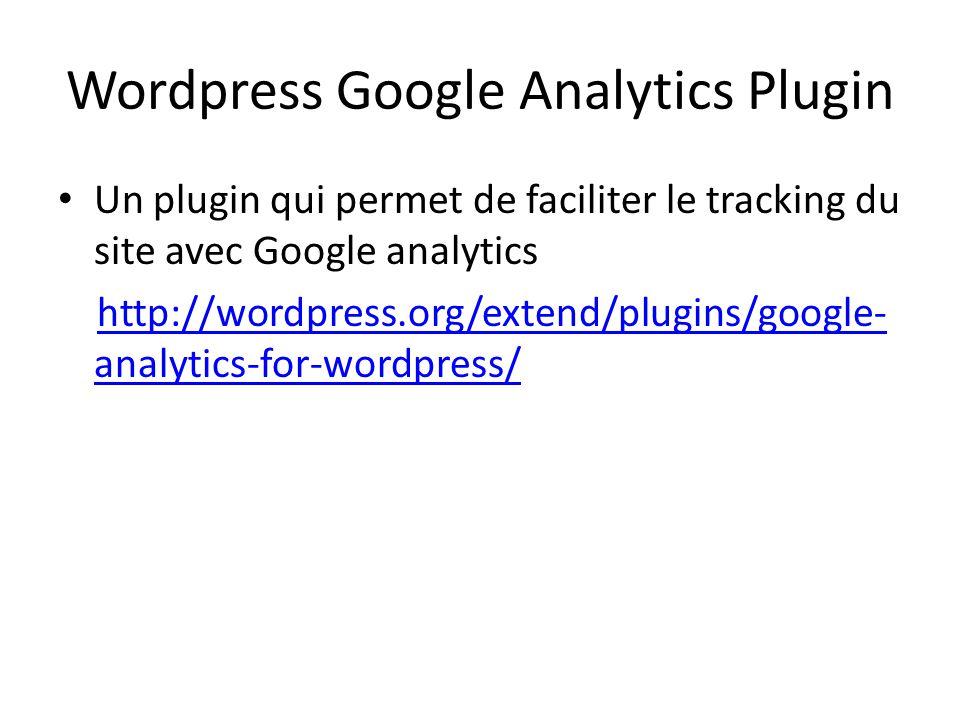 Wordpress Google Analytics Plugin Un plugin qui permet de faciliter le tracking du site avec Google analytics http://wordpress.org/extend/plugins/goog