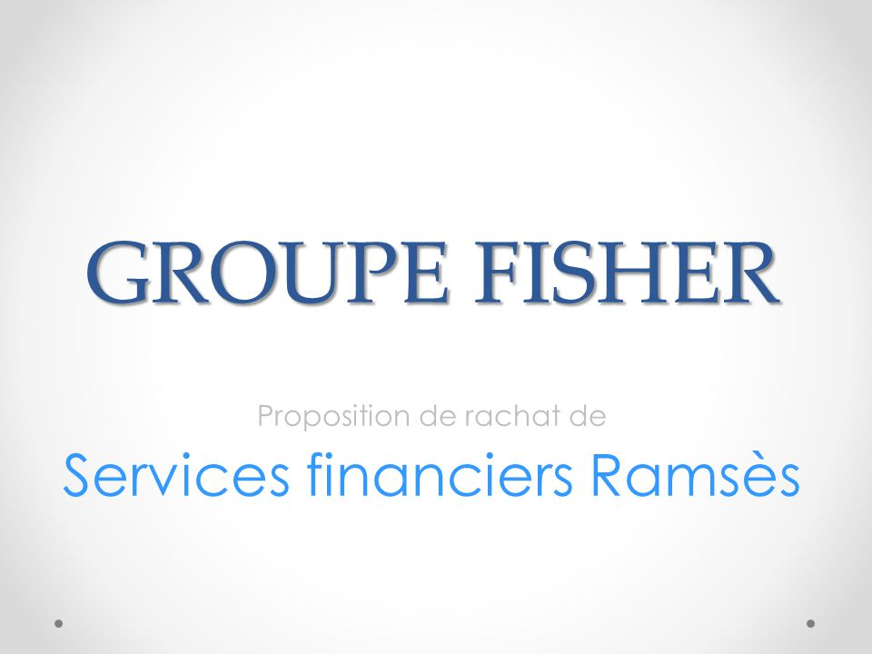 GROUPE FISHER Proposition de rachat de Services financiers Ramsès