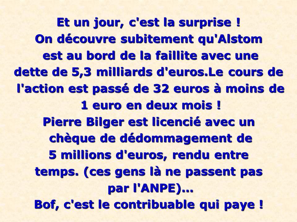 Et un jour, c'est la surprise ! On découvre subitement qu'Alstom est au bord de la faillite avec une est au bord de la faillite avec une dette de 5,3