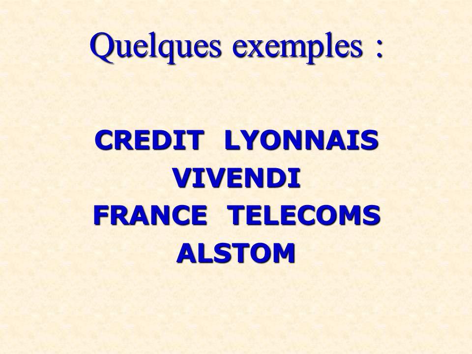 Quelques exemples : CREDIT LYONNAIS VIVENDI FRANCE TELECOMS ALSTOM
